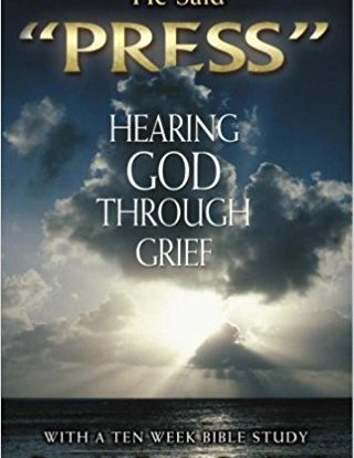 """Featured Image for He Said """"Press"""": Hearing God Through Grief"""